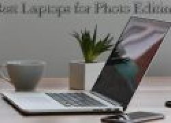 """Best Laptops for Photo Editing 2017 """"Buyer's Guide"""""""
